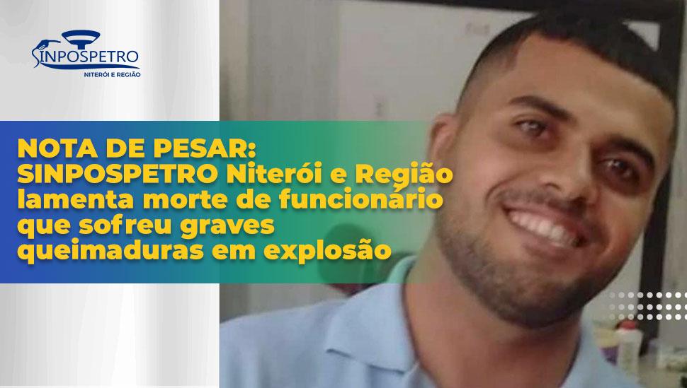 NOTA DE PESAR: SINPOSPETRO Niterói e Região lamenta morte de funcionário que sofreu graves queimaduras em explosão