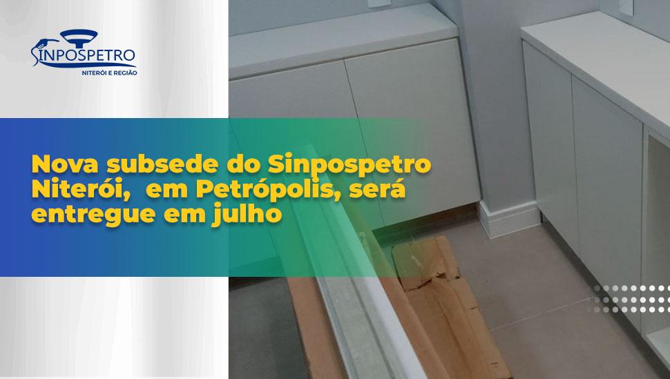 Nova subsede do SINPOSPETRO Niterói e Região, em Petrópolis, será entregue em julho